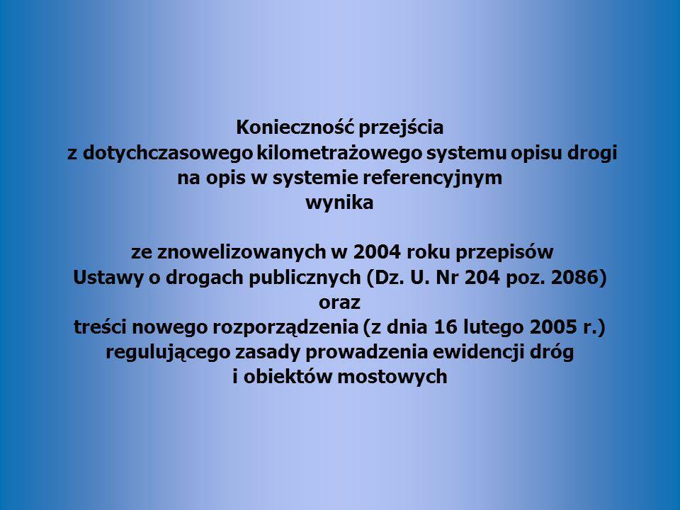 Konieczność przejścia z dotychczasowego kilometrażowego systemu opisu drogi na opis w systemie referencyjnym wynika ze znowelizowanych w 2004 roku prz