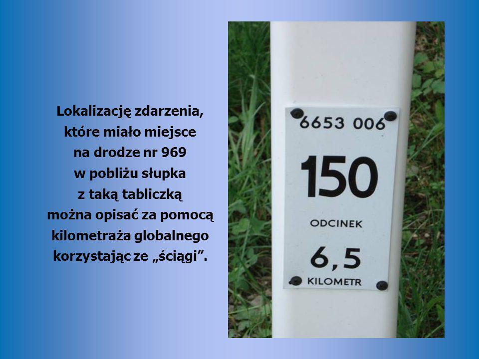 Lokalizację zdarzenia, które miało miejsce na drodze nr 969 w pobliżu słupka z taką tabliczką można opisać za pomocą kilometraża globalnego korzystają