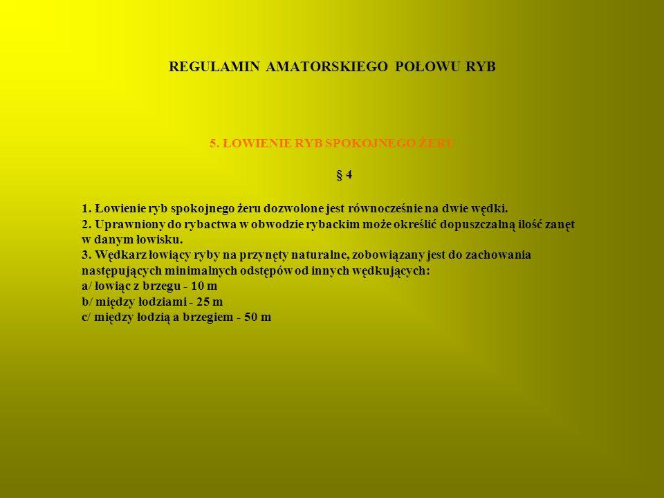 REGULAMIN AMATORSKIEGO POŁOWU RYB 5.ŁOWIENIE RYB SPOKOJNEGO ŻERU § 4 1.