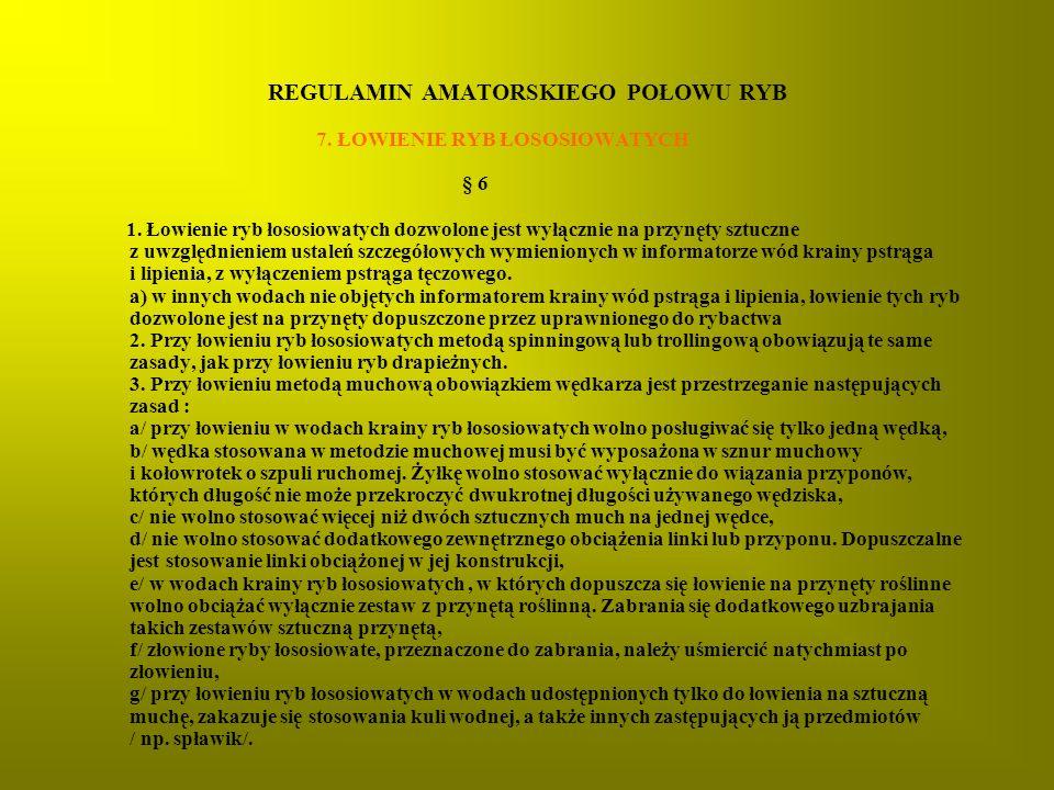 REGULAMIN AMATORSKIEGO POŁOWU RYB 7.ŁOWIENIE RYB ŁOSOSIOWATYCH § 6 1.