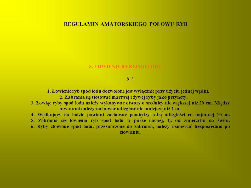 REGULAMIN AMATORSKIEGO POŁOWU RYB 8.ŁOWIENIE RYB SPOD LODU § 7 1.
