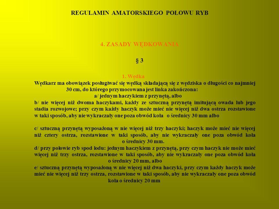 REGULAMIN AMATORSKIEGO POŁOWU RYB 4.ZASADY WĘDKOWANIA § 3 1.