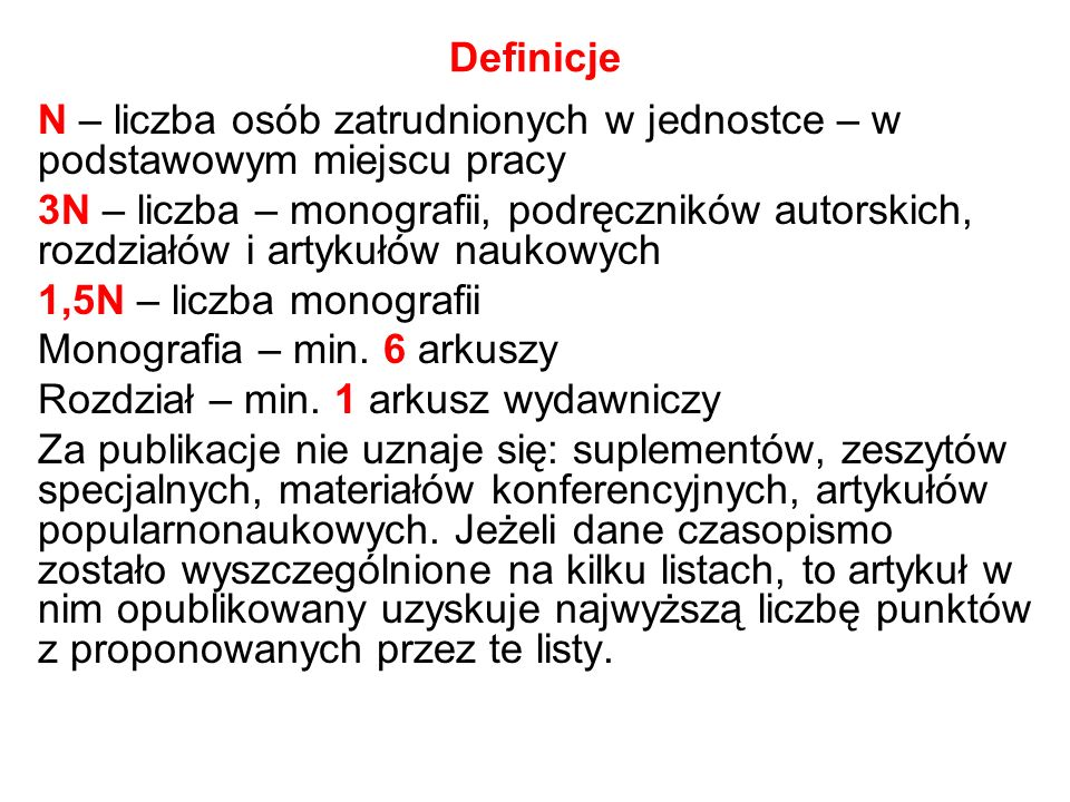 Definicje N – liczba osób zatrudnionych w jednostce – w podstawowym miejscu pracy 3N – liczba – monografii, podręczników autorskich, rozdziałów i arty