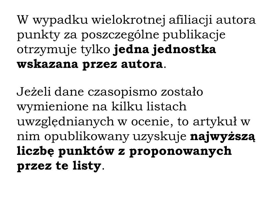W wypadku wielokrotnej afiliacji autora punkty za poszczególne publikacje otrzymuje tylko jedna jednostka wskazana przez autora. Jeżeli dane czasopism