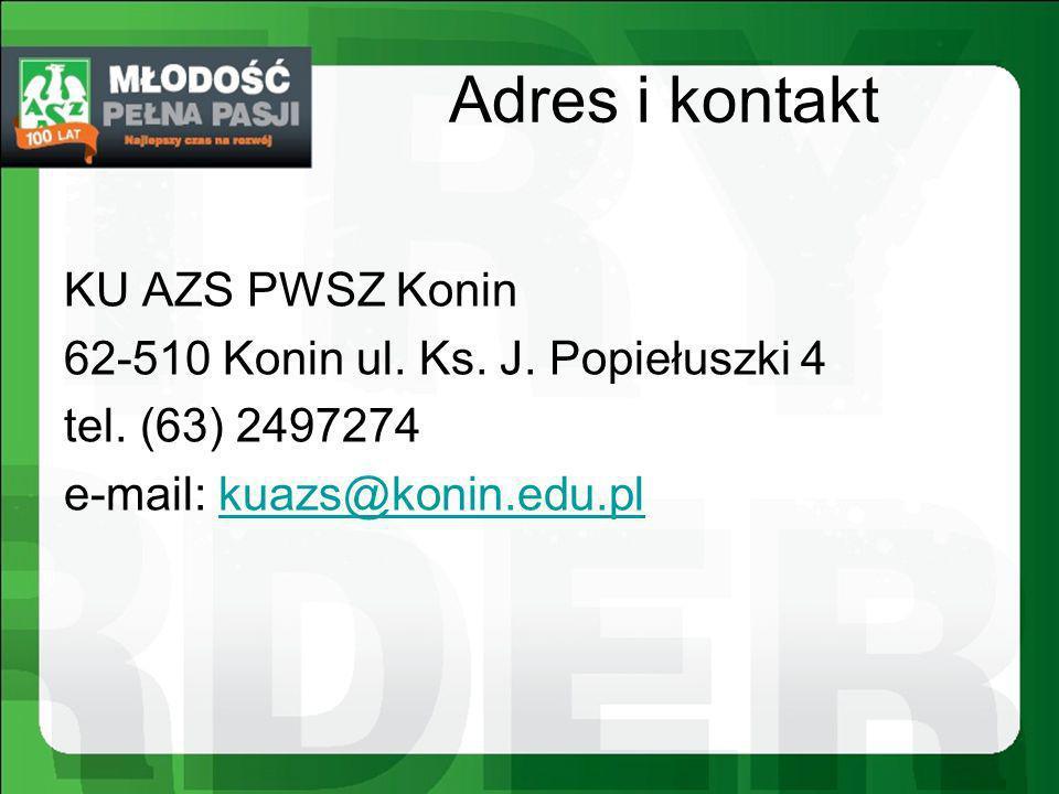 Adres i kontakt KU AZS PWSZ Konin 62-510 Konin ul. Ks. J. Popiełuszki 4 tel. (63) 2497274 e-mail: kuazs@konin.edu.plkuazs@konin.edu.pl