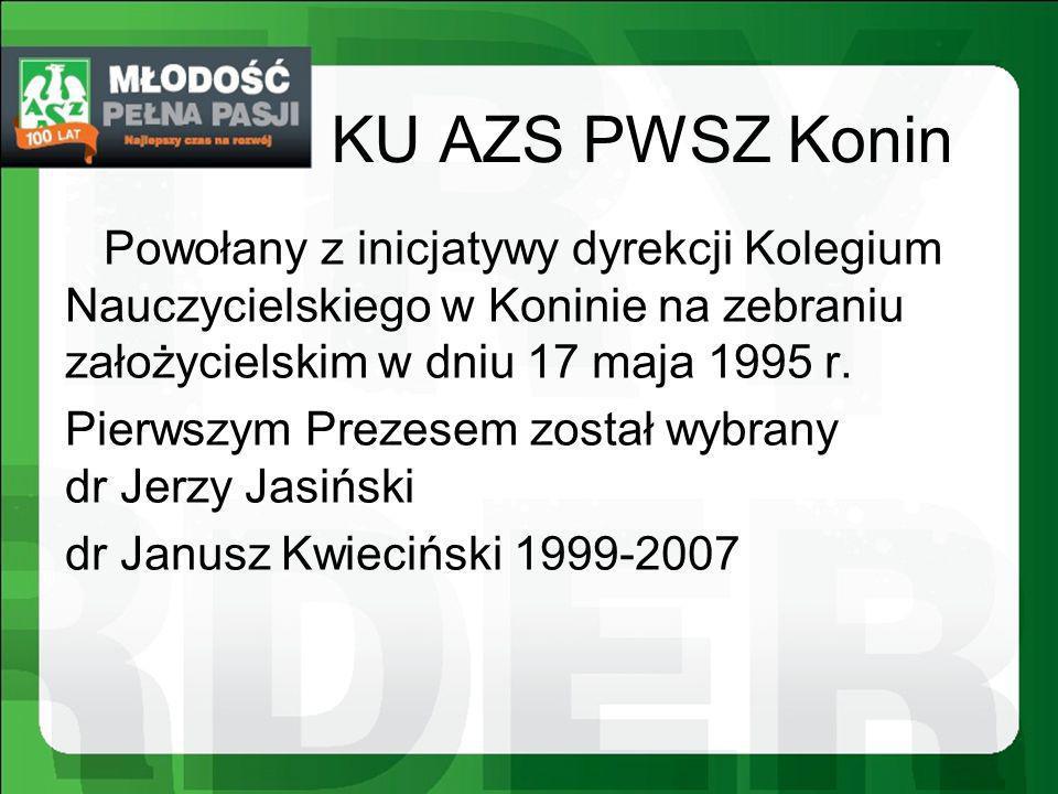 KU AZS PWSZ Konin Powołany z inicjatywy dyrekcji Kolegium Nauczycielskiego w Koninie na zebraniu założycielskim w dniu 17 maja 1995 r. Pierwszym Preze