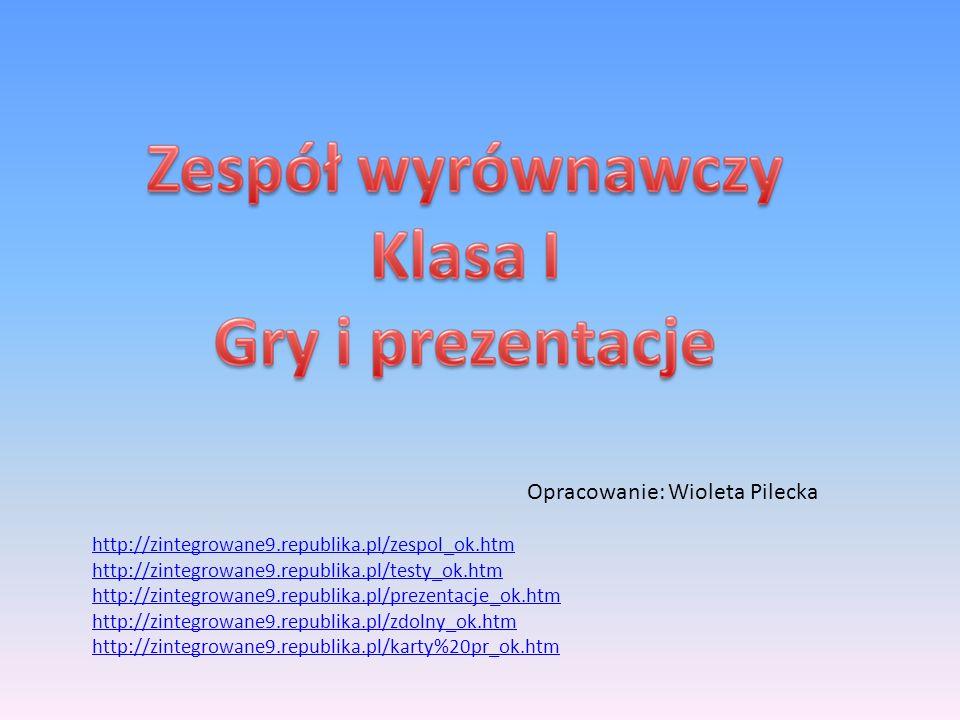 Opracowanie: Wioleta Pilecka http://zintegrowane9.republika.pl/zespol_ok.htm http://zintegrowane9.republika.pl/testy_ok.htm http://zintegrowane9.repub