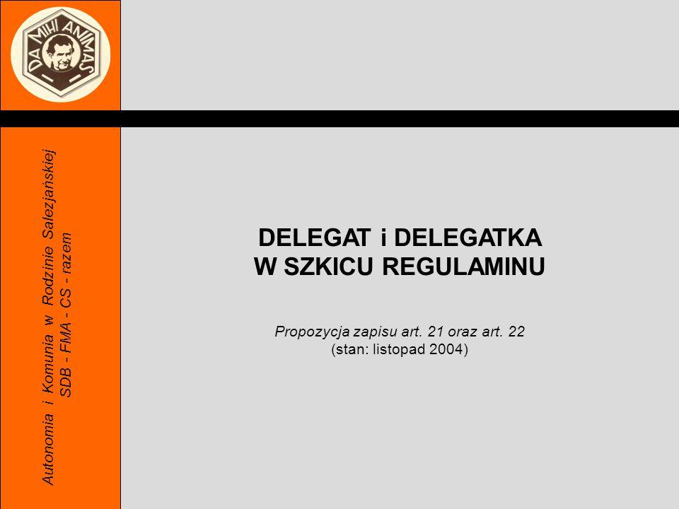 Autonomia i Komunia w Rodzinie Salezjańskiej SDB - FMA - CS - razem DELEGAT i DELEGATKA W SZKICU REGULAMINU Propozycja zapisu art. 21 oraz art. 22 (st