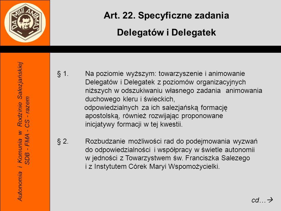 Autonomia i Komunia w Rodzinie Salezjańskiej SDB - FMA - CS - razem Art. 22. Specyficzne zadania Delegatów i Delegatek § 1.Na poziomie wyższym: towarz