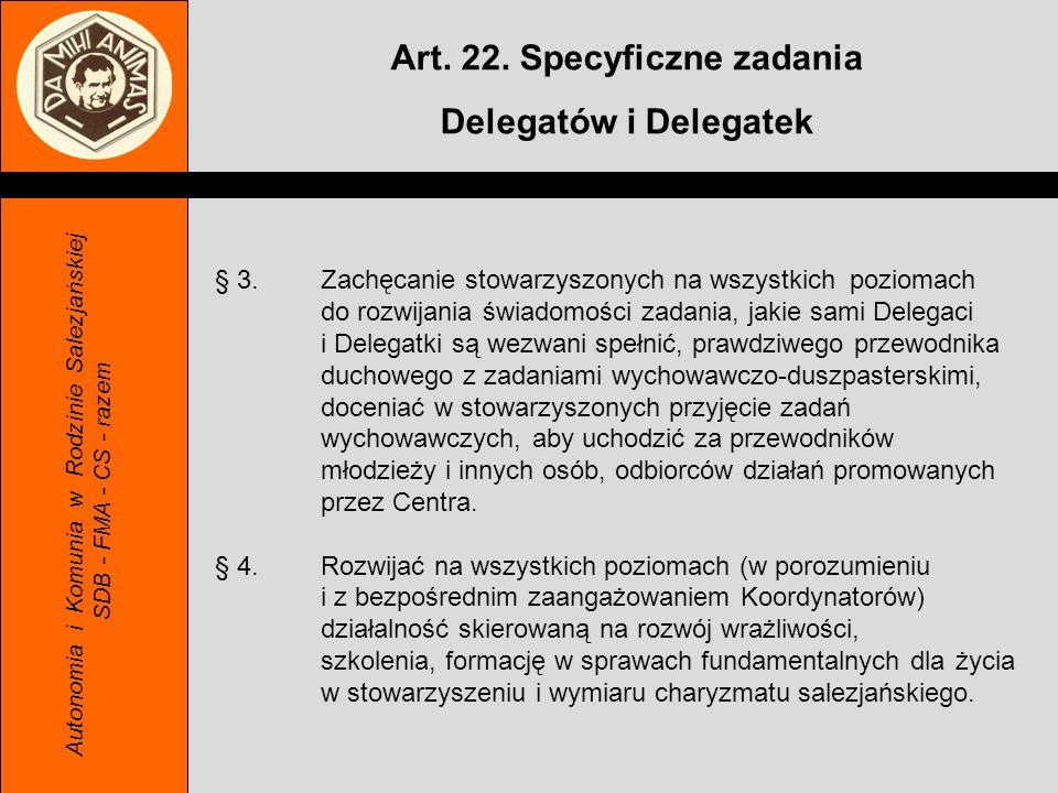 Autonomia i Komunia w Rodzinie Salezjańskiej SDB - FMA - CS - razem Art. 22. Specyficzne zadania Delegatów i Delegatek § 3.Zachęcanie stowarzyszonych