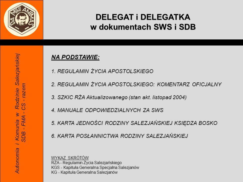 Zadania szczególne Delegatów i Delegatek Autonomia i Komunia w Rodzinie Salezjańskiej SDB - FMA - CS - razem Według Regulaminów SDB i FMA, za animację Współpracowników jest odpowiedzialna Wspólnota.