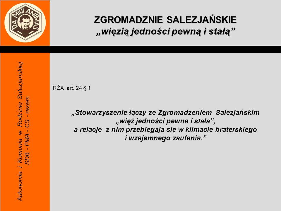 RŻA art. 24 § 1 Stowarzyszenie łączy ze Zgromadzeniem Salezjańskim więź jedności pewna i stała, a relacje z nim przebiegają się w klimacie braterskieg