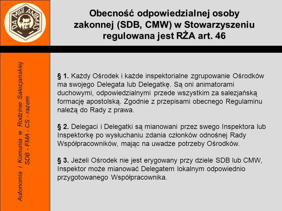 Obecność odpowiedzialnej osoby zakonnej (SDB, CMW) w Stowarzyszeniu regulowana jest RŻA art. 46 Autonomia i Komunia w Rodzinie Salezjańskiej SDB - FMA