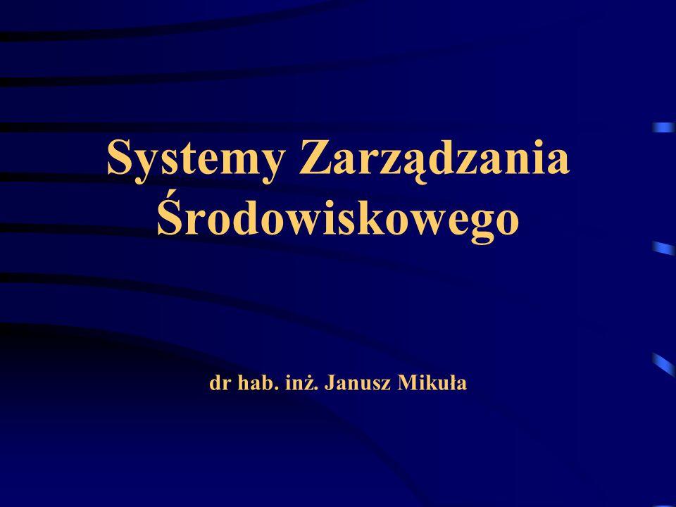 Systemy Zarządzania Środowiskowego dr hab. inż. Janusz Mikuła