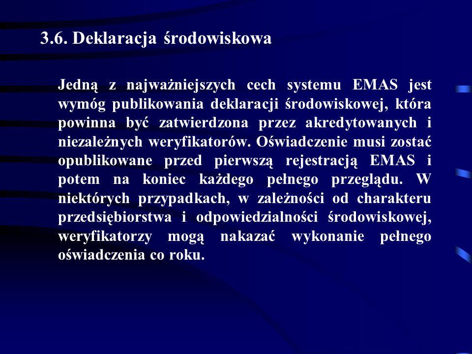 3.6. Deklaracja środowiskowa Jedną z najważniejszych cech systemu EMAS jest wymóg publikowania deklaracji środowiskowej, która powinna być zatwierdzon