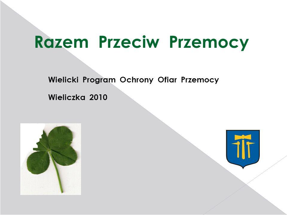 Razem Przeciw Przemocy Wielicki Program Ochrony Ofiar Przemocy Wieliczka 2010