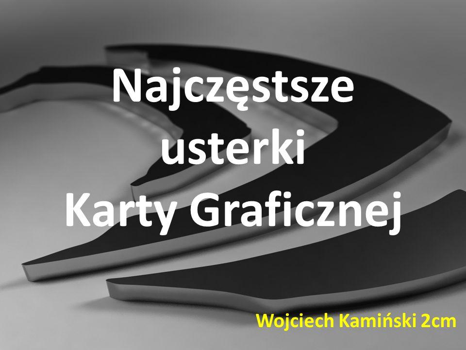 Najczęstsze usterki Karty Graficznej Wojciech Kamiński 2cm