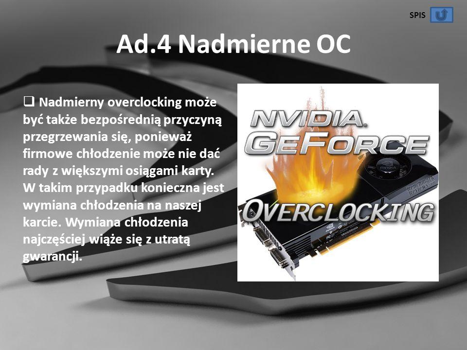 Ad.4 Nadmierne OC Nadmierny overclocking może być także bezpośrednią przyczyną przegrzewania się, ponieważ firmowe chłodzenie może nie dać rady z więk