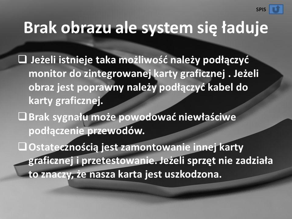 Brak obrazu ale system się ładuje Jeżeli istnieje taka możliwość należy podłączyć monitor do zintegrowanej karty graficznej. Jeżeli obraz jest poprawn