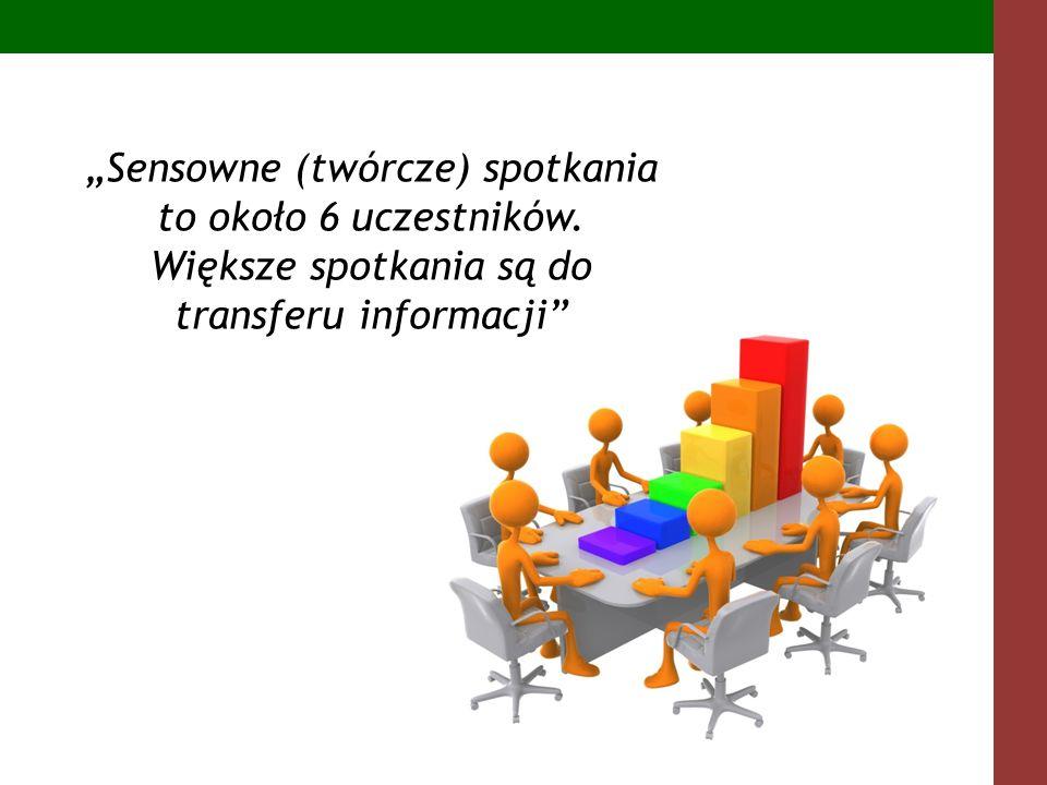 Sensowne (twórcze) spotkania to około 6 uczestników. Większe spotkania są do transferu informacji
