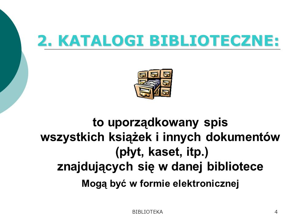 BIBLIOTEKA4 to uporządkowany spis wszystkich książek i innych dokumentów (płyt, kaset, itp.) znajdujących się w danej bibliotece Mogą być w formie elektronicznej