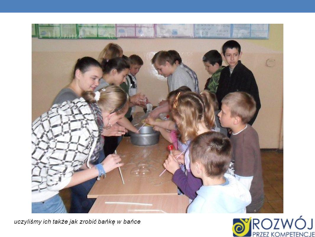 uczyliśmy ich także jak zrobić bańkę w bańce