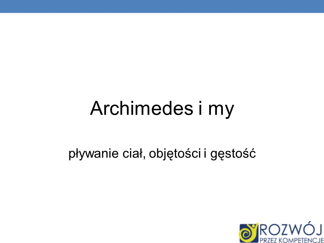 Archimedes i my pływanie ciał, objętości i gęstość