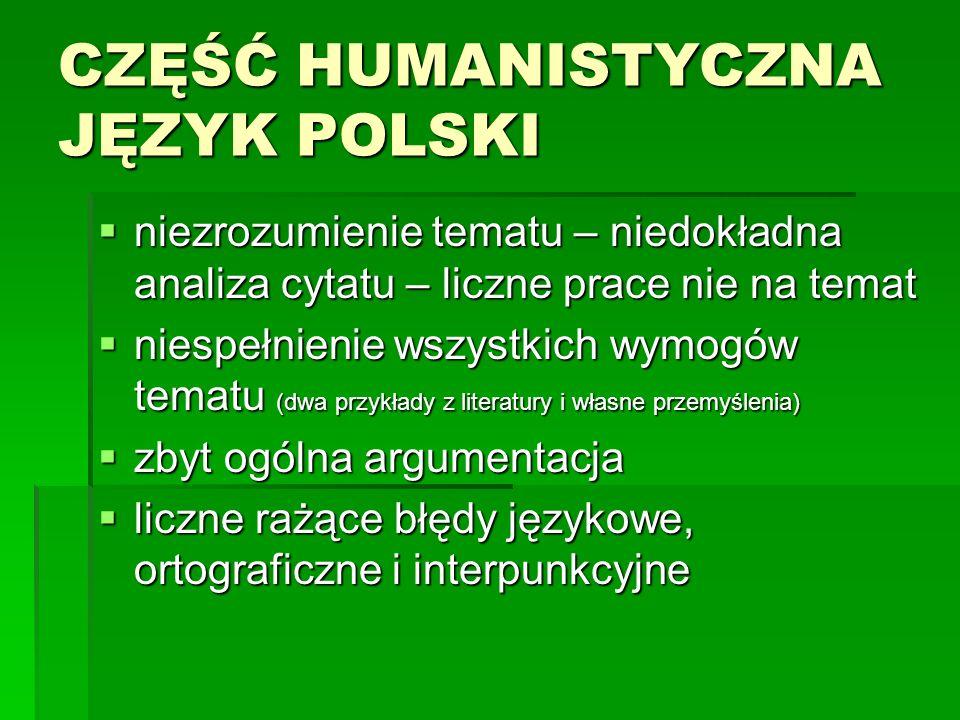 CZĘŚĆ HUMANISTYCZNA JĘZYK POLSKI niezrozumienie tematu – niedokładna analiza cytatu – liczne prace nie na temat niezrozumienie tematu – niedokładna an