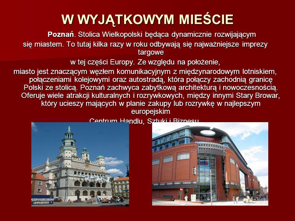 W WYJĄTKOWYM MIEŚCIE Poznań. Stolica Wielkopolski będąca dynamicznie rozwijającym Poznań. Stolica Wielkopolski będąca dynamicznie rozwijającym się mia