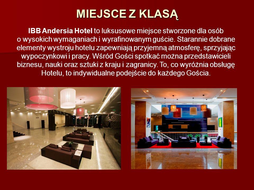 MIEJSCE Z KLASĄ IBB Andersia Hotel to luksusowe miejsce stworzone dla osób o wysokich wymaganiach i wyrafinowanym guście. Starannie dobrane elementy w