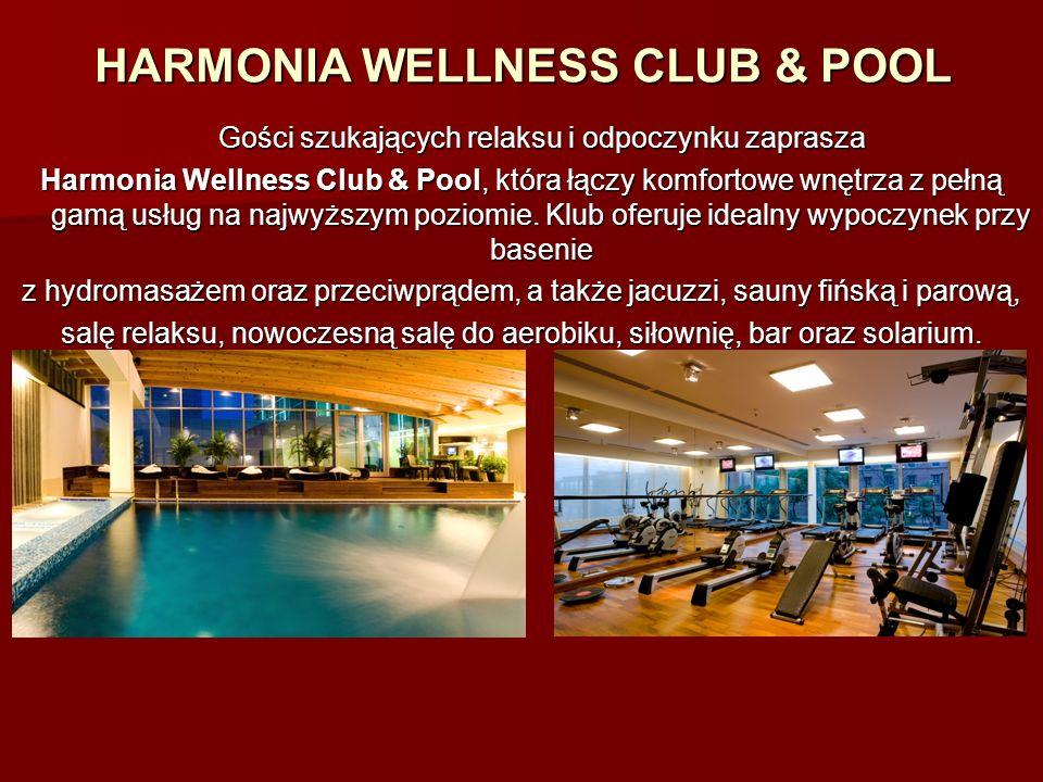 HARMONIA WELLNESS CLUB & POOL Gości szukających relaksu i odpoczynku zaprasza Gości szukających relaksu i odpoczynku zaprasza Harmonia Wellness Club &