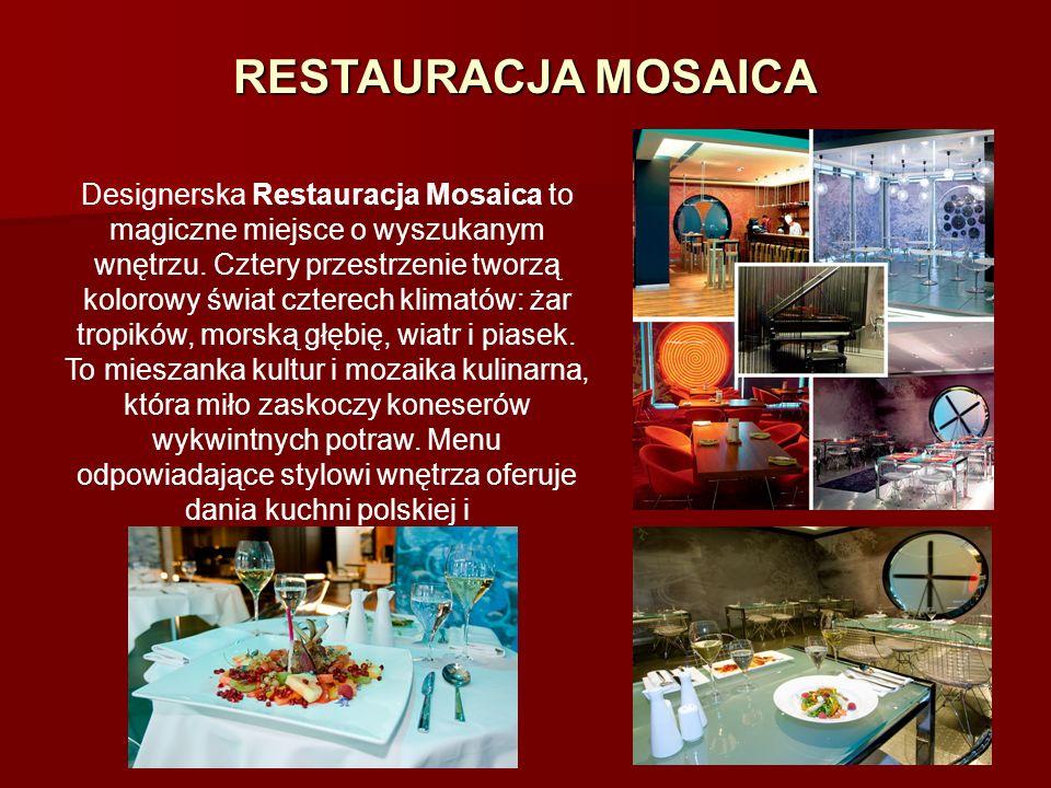 RESTAURACJA MOSAICA Designerska Restauracja Mosaica to magiczne miejsce o wyszukanym wnętrzu. Cztery przestrzenie tworzą kolorowy świat czterech klima