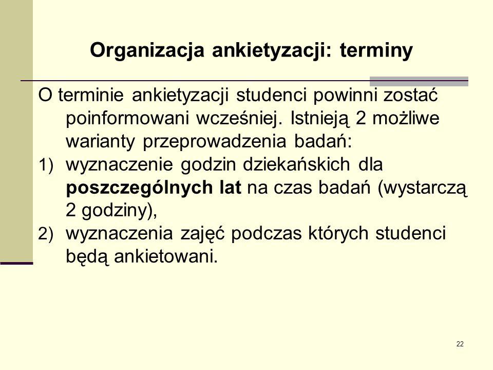 Organizacja ankietyzacji: terminy O terminie ankietyzacji studenci powinni zostać poinformowani wcześniej. Istnieją 2 możliwe warianty przeprowadzenia