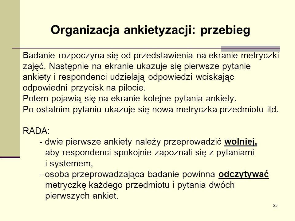 Organizacja ankietyzacji: przebieg Badanie rozpoczyna się od przedstawienia na ekranie metryczki zajęć. Następnie na ekranie ukazuje się pierwsze pyta