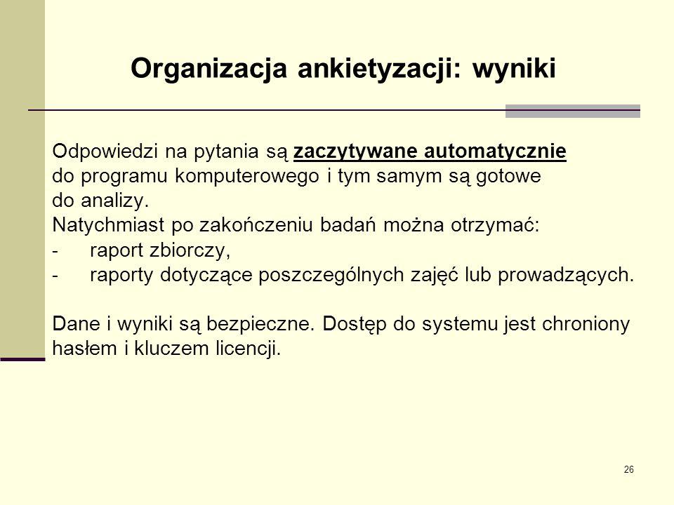 Organizacja ankietyzacji: wyniki Odpowiedzi na pytania są zaczytywane automatycznie do programu komputerowego i tym samym są gotowe do analizy. Natych