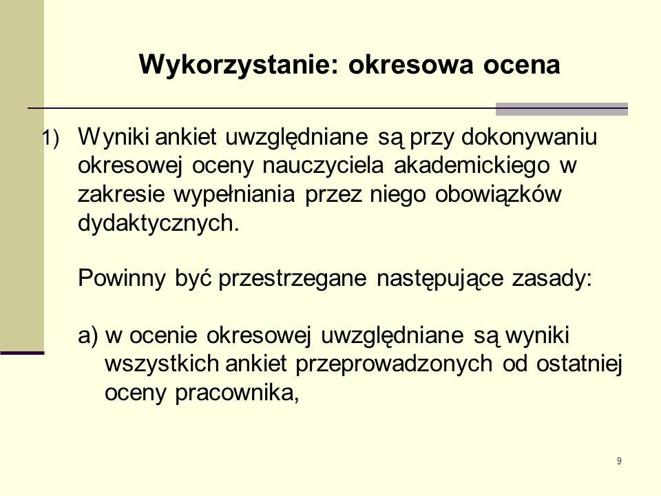 Organizacja ankietyzacji: podmioty realizujące Dziekan, który jest odpowiedzialny za ankietyzację na wydziale powinien wyznaczyć pracowników do jej przeprowadzenia.