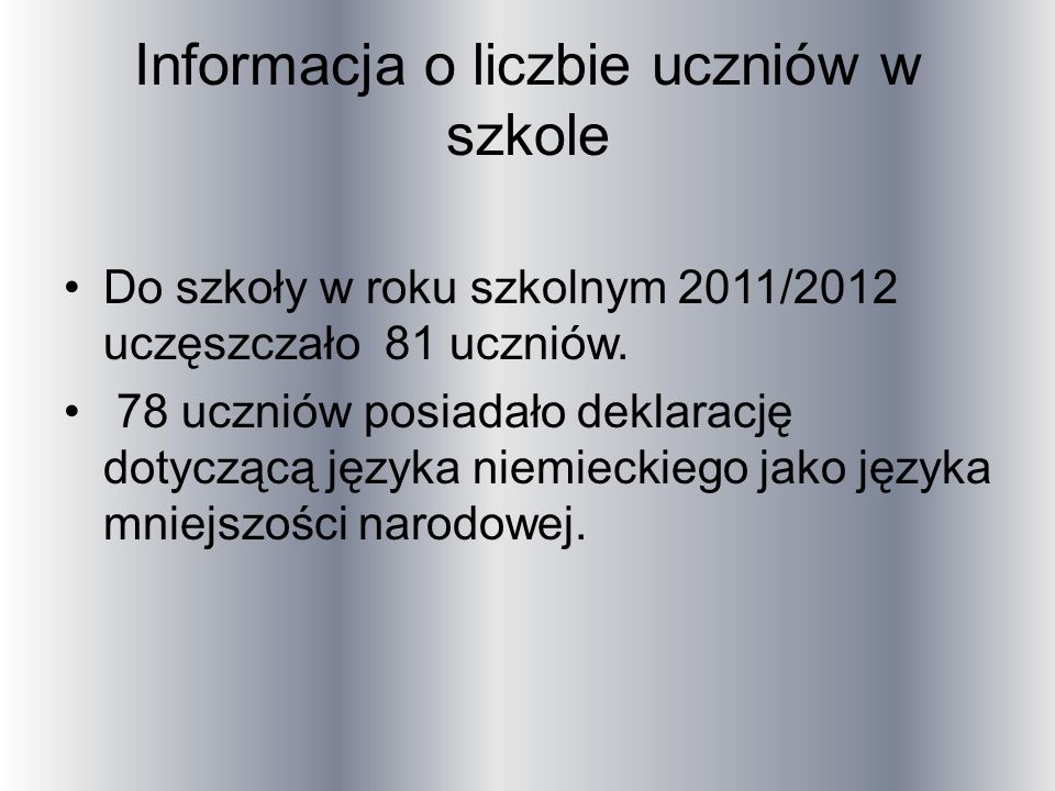 Informacja o liczbie uczniów w szkole Do szkoły w roku szkolnym 2011/2012 uczęszczało 81 uczniów.