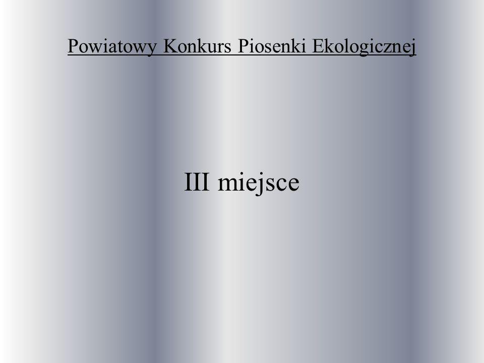 Powiatowy Konkurs Piosenki Ekologicznej III miejsce