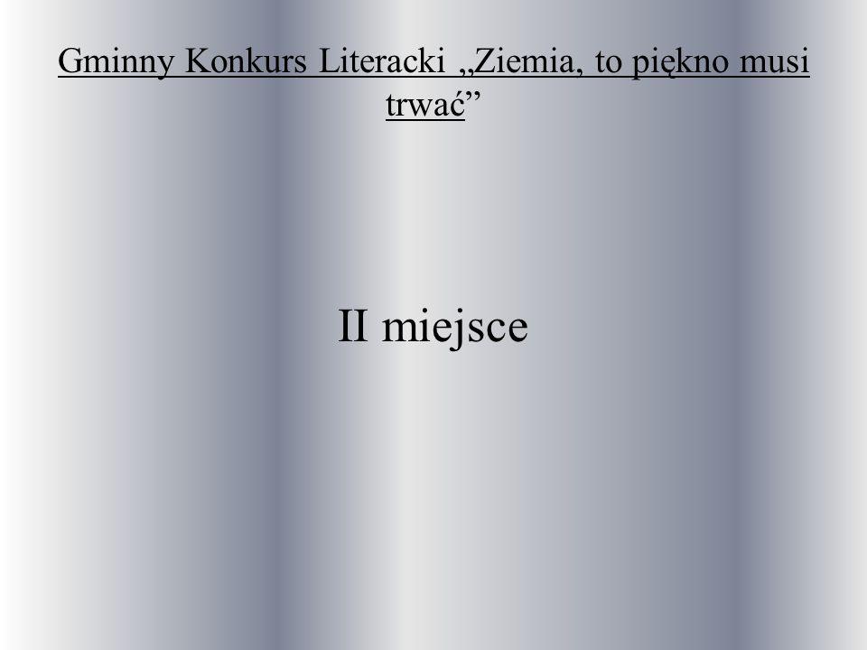 Gminny Konkurs Literacki Ziemia, to piękno musi trwać II miejsce