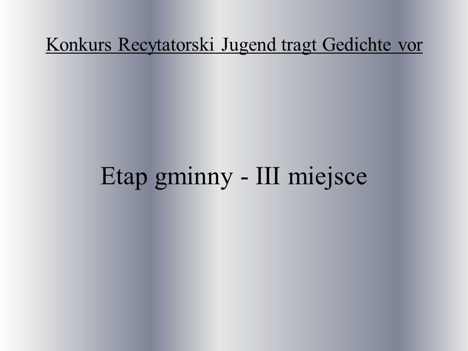 Konkurs Recytatorski Jugend tragt Gedichte vor Etap gminny - III miejsce