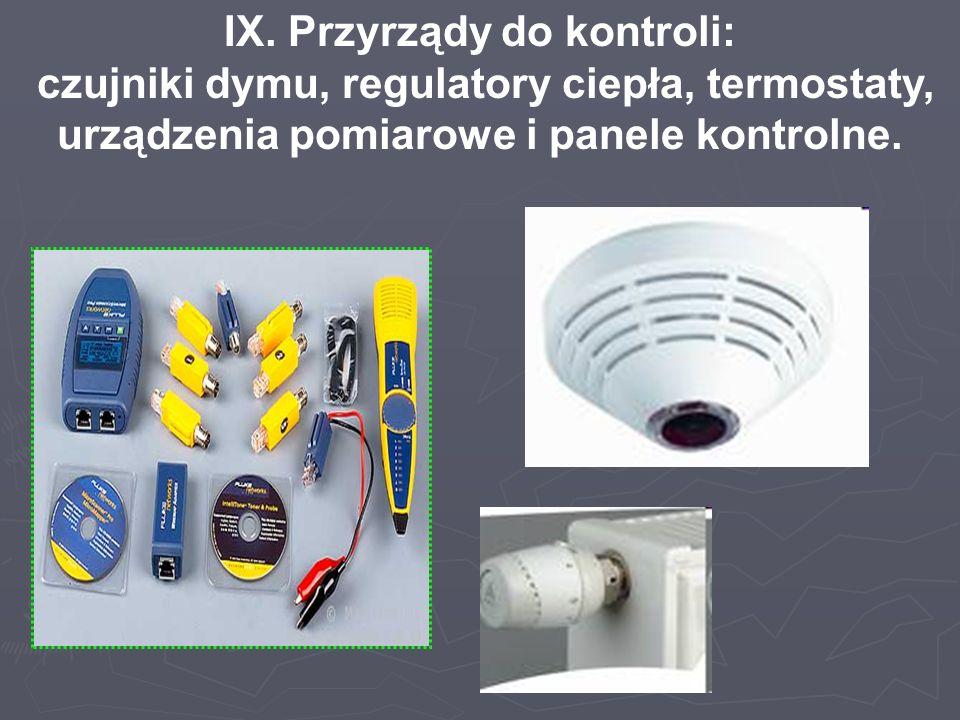 IX. Przyrządy do kontroli: czujniki dymu, regulatory ciepła, termostaty, urządzenia pomiarowe i panele kontrolne.