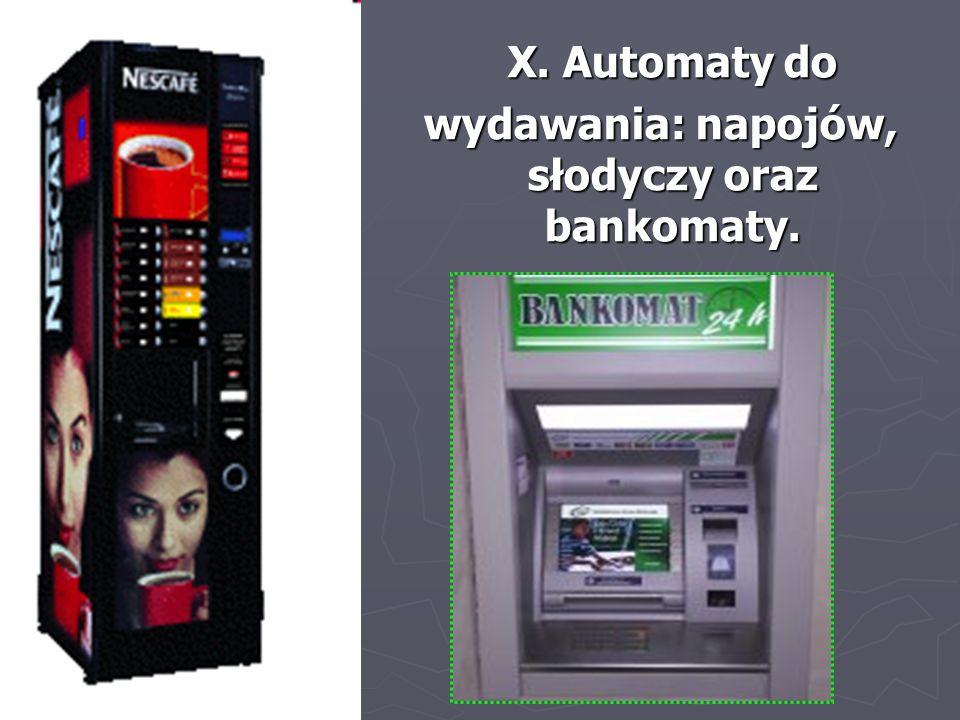 X. Automaty do wydawania: napojów, słodyczy oraz bankomaty. wydawania: napojów, słodyczy oraz bankomaty.