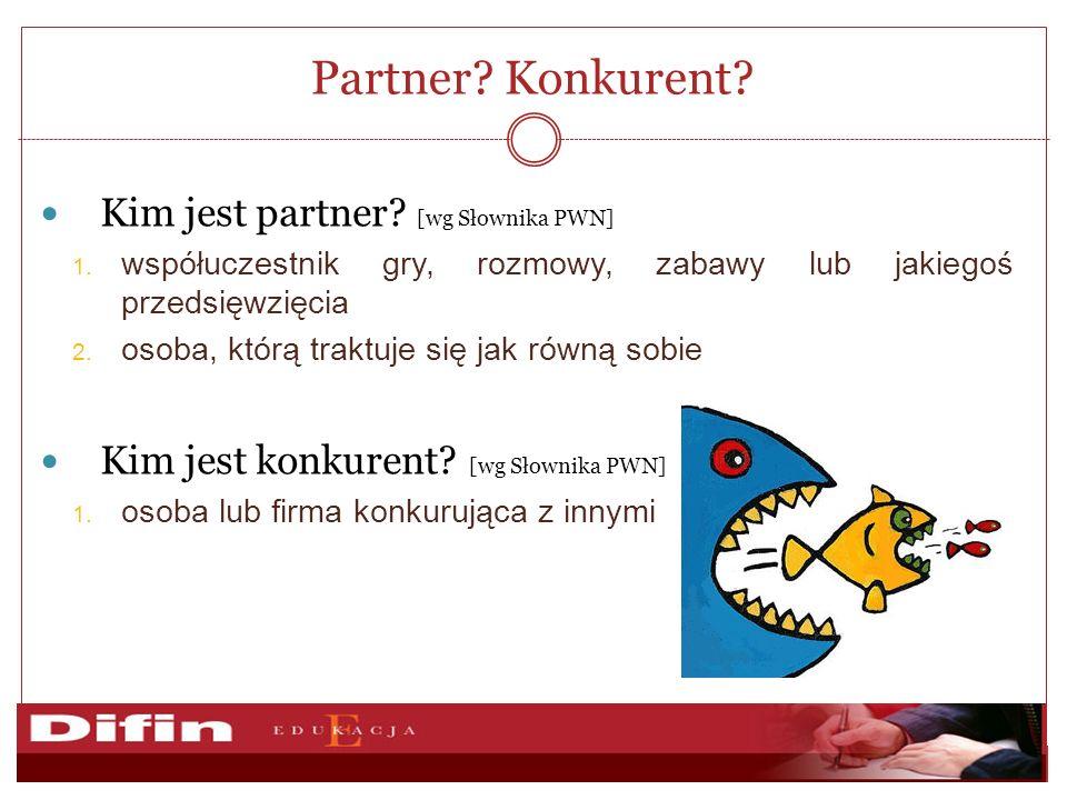 Partner.Konkurent. Kim jest partner. [wg Słownika PWN] 1.