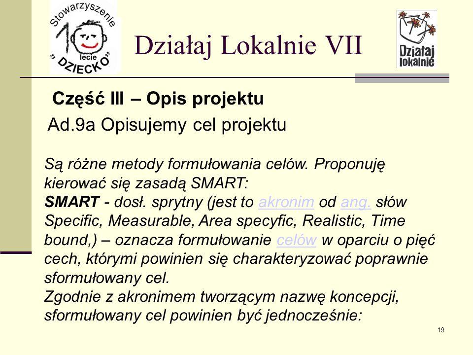 Część III – Opis projektu Działaj Lokalnie VII Ad.9a Opisujemy cel projektu Są różne metody formułowania celów.