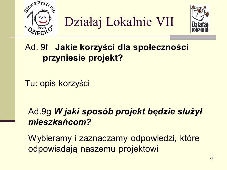 Działaj Lokalnie VII Ad.9g W jaki sposób projekt będzie służył mieszkańcom.