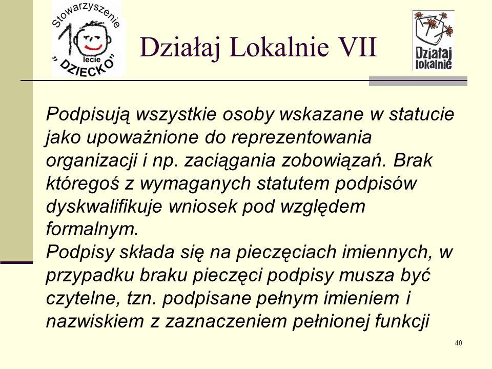 Działaj Lokalnie VII Podpisują wszystkie osoby wskazane w statucie jako upoważnione do reprezentowania organizacji i np.