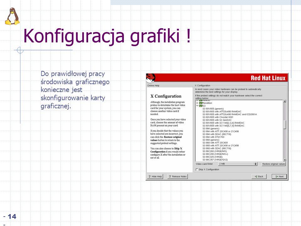 Konfiguracja grafiki ! - 14 - Do prawidłowej pracy środowiska graficznego konieczne jest skonfigurowanie karty graficznej.