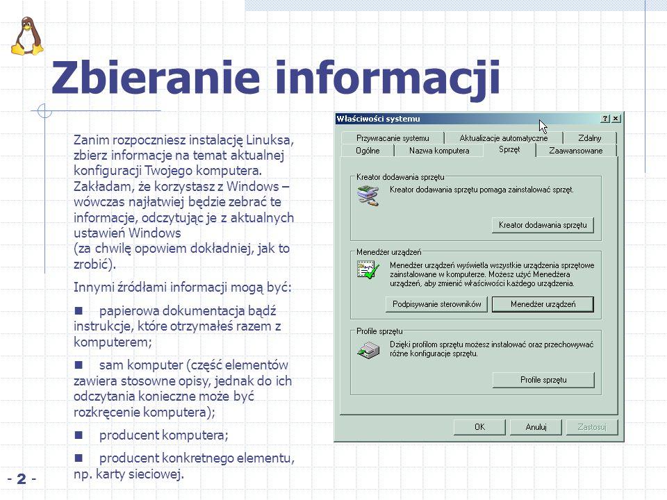 Zbieranie informacji - 2 - Zanim rozpoczniesz instalację Linuksa, zbierz informacje na temat aktualnej konfiguracji Twojego komputera. Zakładam, że ko