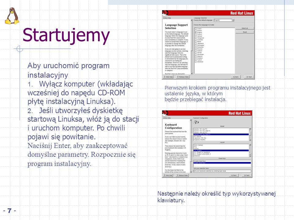 Startujemy - 7 - Aby uruchomić program instalacyjny 1. Wyłącz komputer (wkładając wcześniej do napędu CD-ROM płytę instalacyjną Linuksa). 2. Jeśli utw