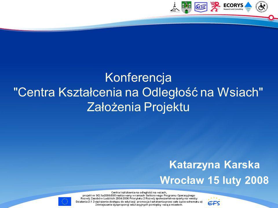 Konferencja Centra Kształcenia na Odległość na Wsiach Założenia Projektu Katarzyna Karska Wrocław 15 luty 2008